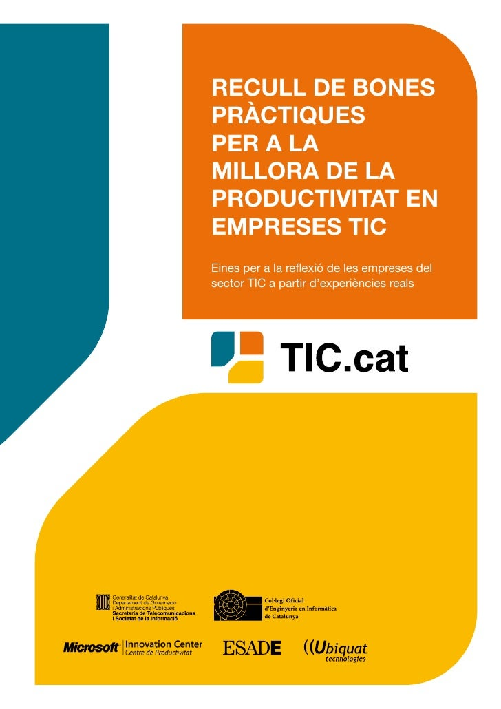 RECULL DE BONES PRÀCTIQUES PER A LA MILLORA DE LA PRODUCTIVITAT EN EMPRESES TIC Eines per a la reflexió de les empreses de...