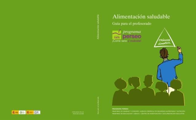 Alimentación saludableGuía para el profesoradoPROGRAMA PERSEOMINISTERIO DE SANIDAD Y CONSUMO / AGENCIA ESPAÑOLA DE SEGURID...