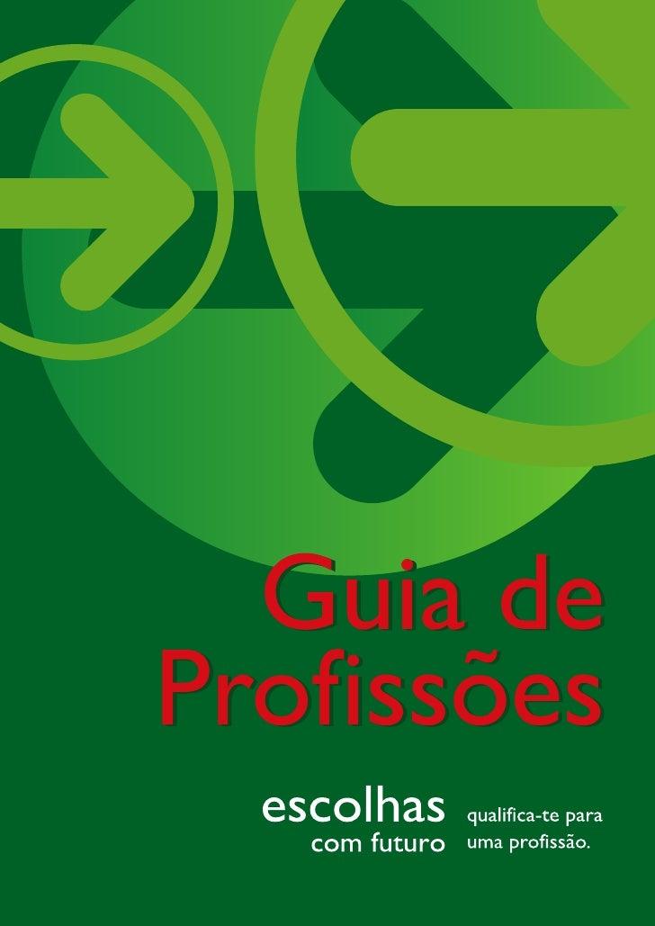 Ficha Técnica   Título: Guia de Profissões  Editor: Agência Nacional para a Qualificação, I.P. (1ª edição, Maio 2009)   Au...