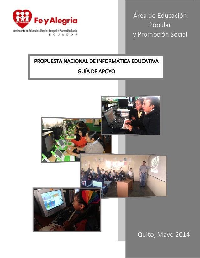 Área de Educación Popular y Promoción Social PROPUESTA NACIONAL DE INFORMÁTICA EDUCATIVA GUÍA DE APOYO Quito, Mayo 2014