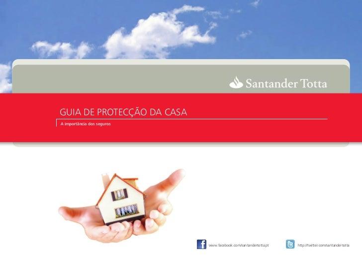 GUIA DE PROTECÇÃO DA CASAA importância dos seguros                            www.facebook.com/santandertotta.pt   http://...