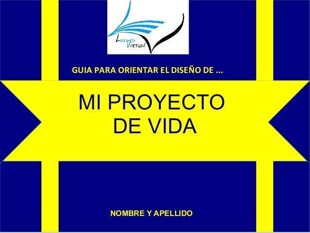 GUIA PARA ORIENTAR EL DISEÑO DE ... MI PROYECTO DE VIDA NOMBRE Y APELLIDO
