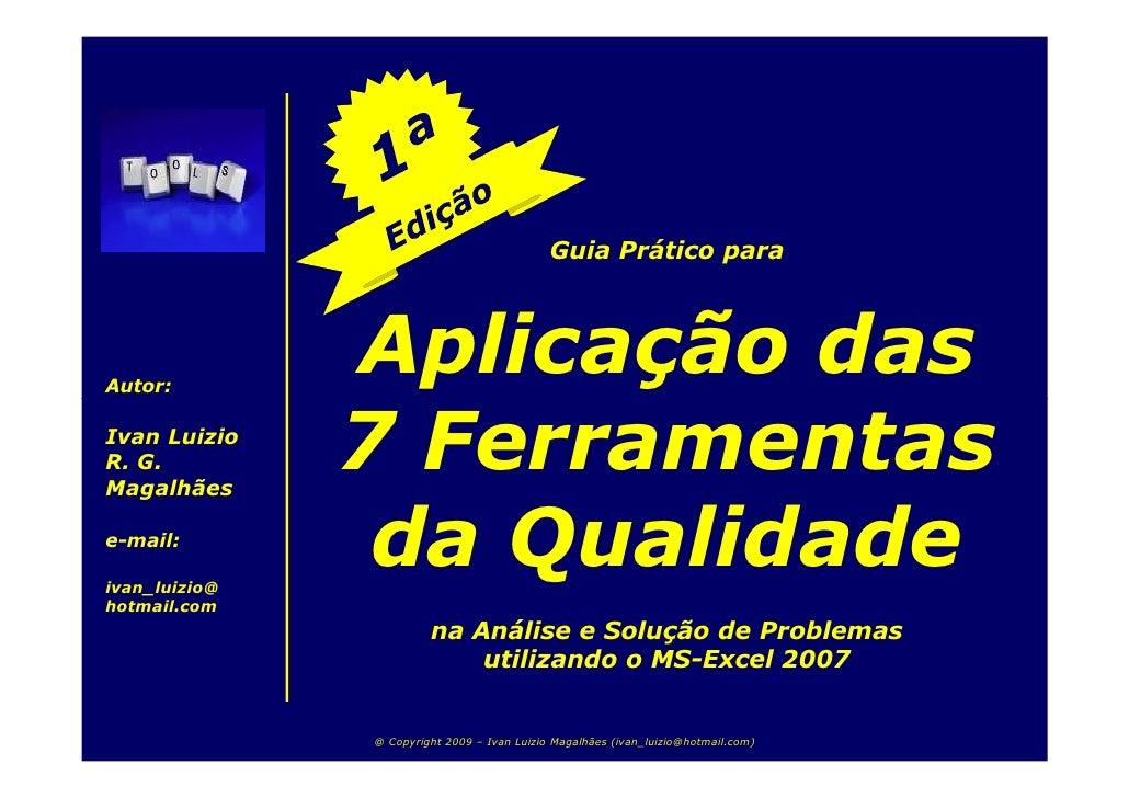 Guia Prático para     Autor:                Aplicação das Ivan Luizio R. G. Magalhães                7 Ferramentas e-mail:...