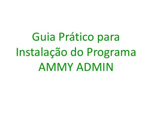 Guia Prático para Instalação do Programa AMMY ADMIN
