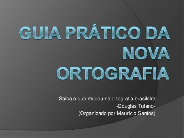 Saiba o que mudou na ortografia brasileira -Douglas Tufano(Organizado por Maurício Santos)