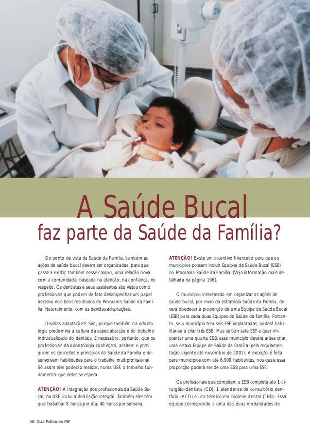 A Saúde Bucal  faz parte da Saúde da Família? Do ponto de vista da Saúde da Família, também as  ATENÇÃO! Existe um incenti...