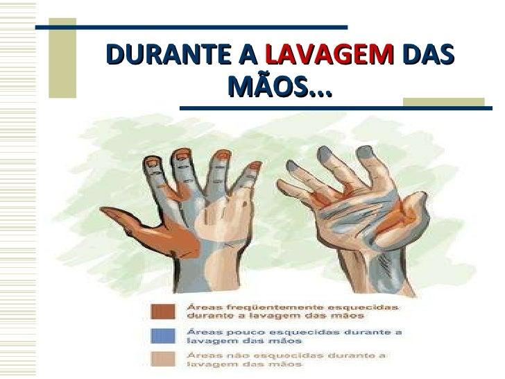 DURANTE A  LAVAGEM  DAS MÃOS...