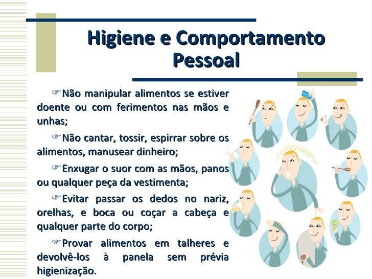 Higiene e Comportamento Pessoal <ul><li>Não manipular alimentos se estiver doente ou com ferimentos nas mãos e unhas; </li...