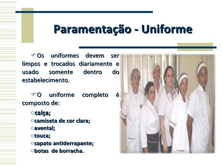 Paramentação - Uniforme <ul><li>Os uniformes devem ser limpos e trocados diariamente e usado somente dentro do estabelecim...