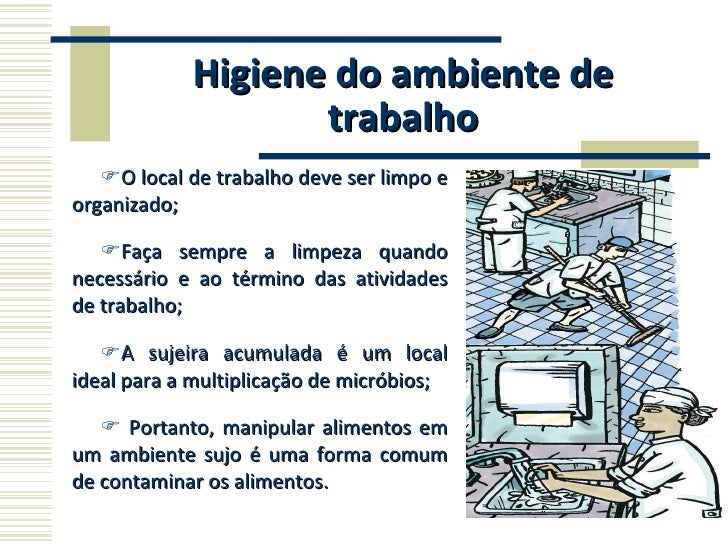Higiene do ambiente de trabalho <ul><li>O local de trabalho deve ser limpo e organizado; </li></ul><ul><li>Faça sempre a l...