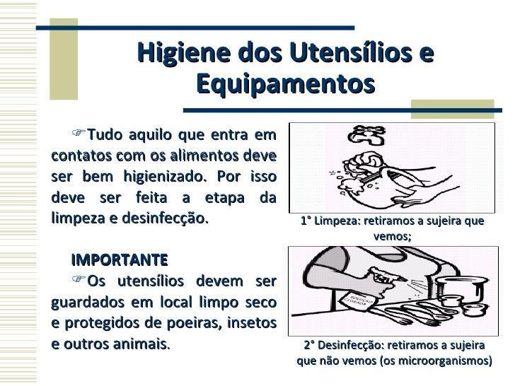 Higiene dos Utensílios e Equipamentos <ul><li>Tudo aquilo que entra em contatos com os alimentos deve ser bem higienizado....