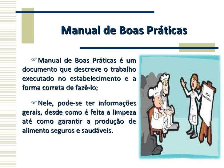 Manual de Boas Práticas <ul><li>Manual de Boas Práticas é um documento que descreve o trabalho executado no estabeleciment...