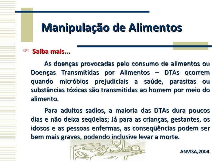 Manipulação de Alimentos <ul><li>Saiba mais... </li></ul><ul><li>As doenças provocadas pelo consumo de alimentos ou Doença...