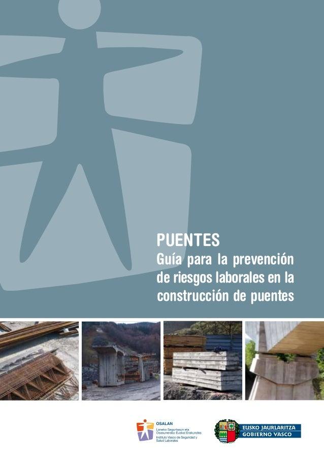 PUENTES Guía para la prevención de riesgos laborales en la construcción de puentes PUENTES Guía para la prevención de ries...