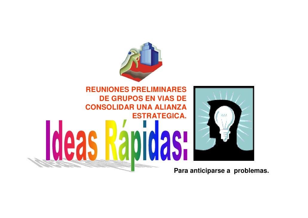 REUNIONES PRELIMINARES    DE GRUPOS EN VIAS DE CONSOLIDAR UNA ALIANZA           ESTRATEGICA.                         Para ...