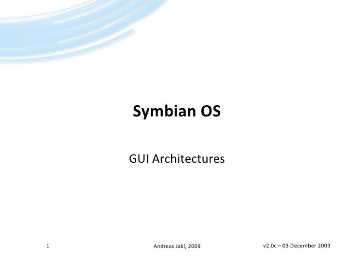 Symbian OS<br />GUI Architectures<br />v2.0c – 01 March 2009<br />1<br />Andreas Jakl, 2009<br />