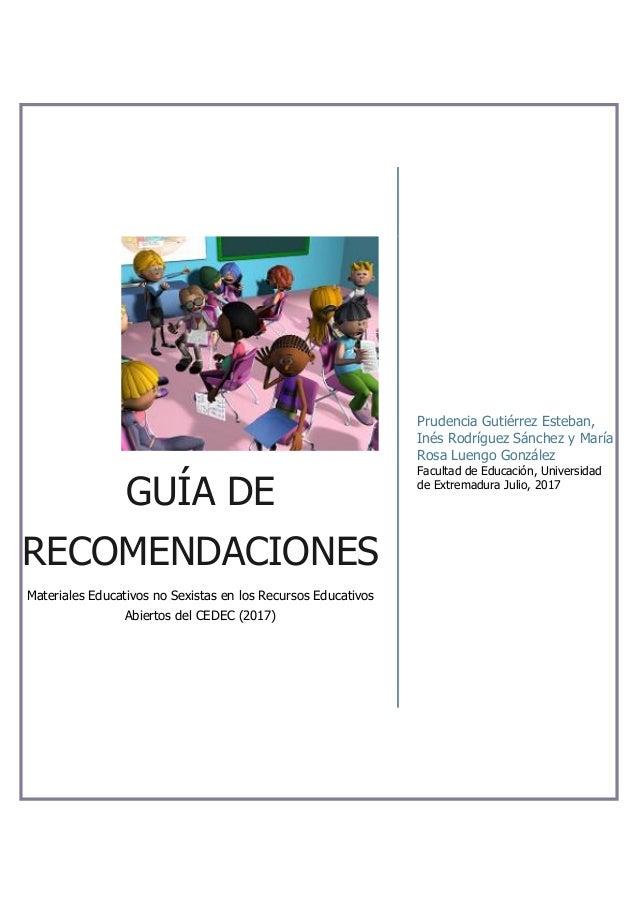 GUÍA DE RECOMENDACIONES Materiales Educativos no Sexistas en los Recursos Educativos Abiertos del CEDEC (2017) Prudencia G...