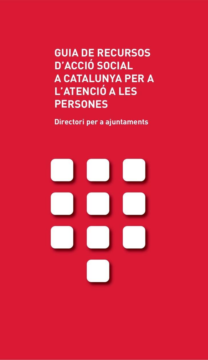 GUIA DE RECURSOSD'ACCIÓ SOCIALA CATALUNYA PER AL'ATENCIÓ A LESPERSONESDirectori per a ajuntaments