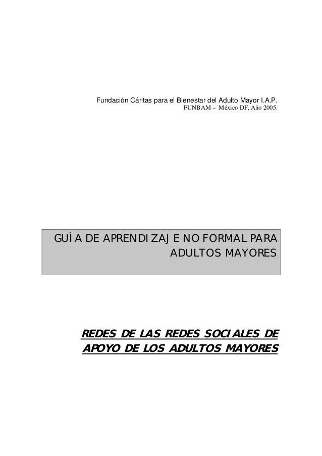 Fundación Cáritas para el Bienestar del Adulto Mayor I.A.P. FUNBAM – México DF, Año 2005. GUÌA DE APRENDIZAJE NO FORMAL PA...