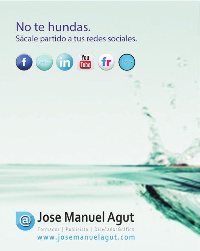 GUÍA BÁSICA PARA NO HUNDIRTE    No te hundas. Sácale partido a tus redes sociales.     by Jose Manuel Agut is licensed und...