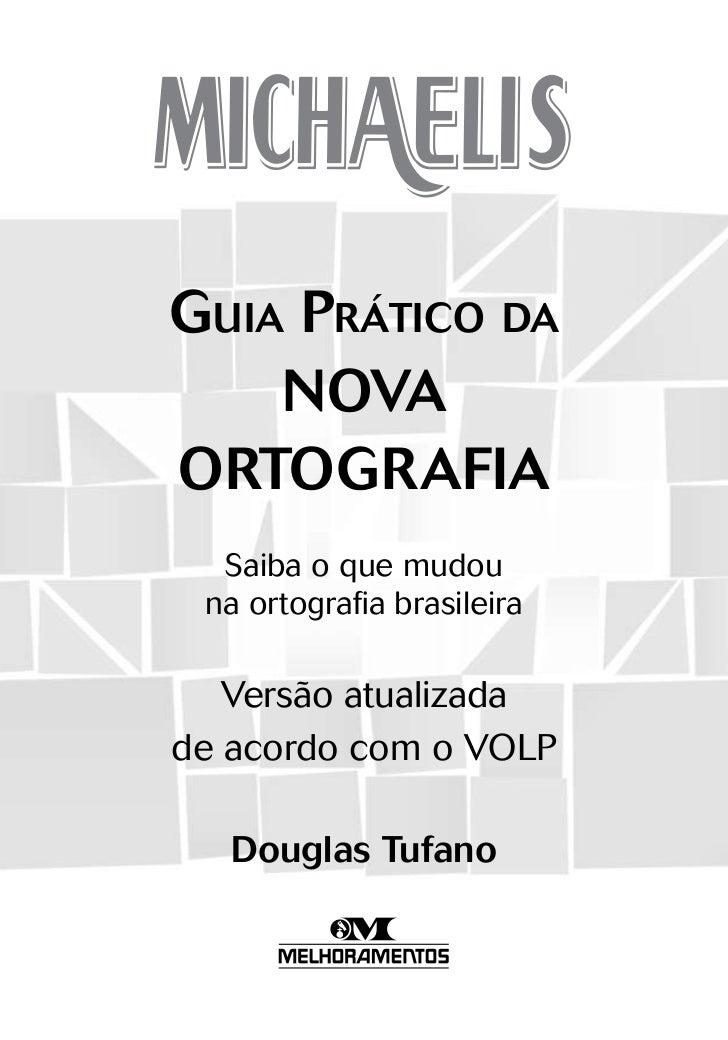 Guia Prático da    NOVAORTOGRAFIA  Saiba o que mudou na ortografia brasileira   Versão atualizadade acordo com o VOLP   Do...