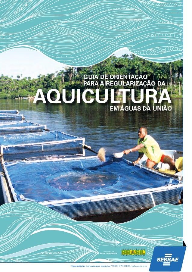 GUIA DE ORIENTAÇÃO PARA A REGULARIZAÇÃO DA AQUICULTURAEM ÁGUAS DA UNIÃO