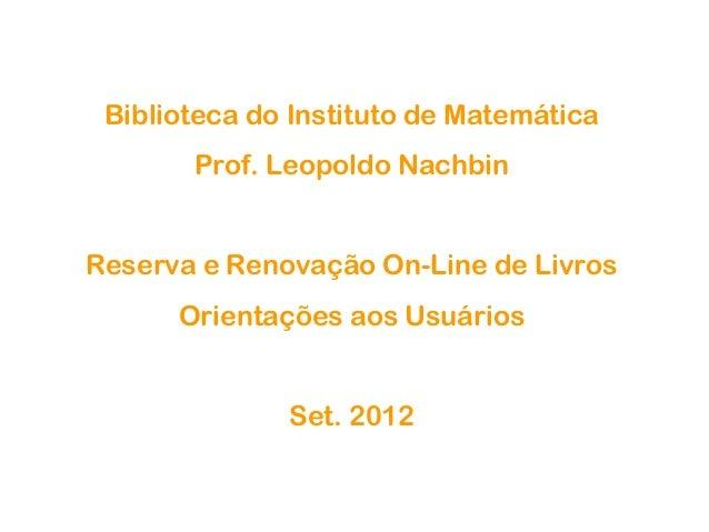 Biblioteca do Instituto de Matemática Prof. Leopoldo Nachbin Reserva e Renovação On-Line de Livros Orientações aos Usuário...