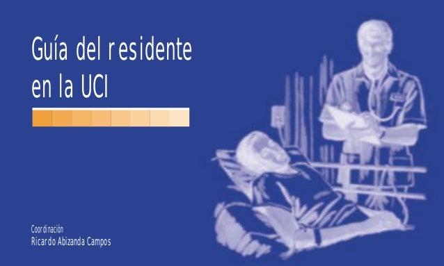 Guía del residente  en la UCI  Coordinación  Ricardo Abizanda Campos