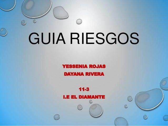 GUIA RIESGOS YESSENIA ROJAS DAYANA RIVERA 11-3 I.E EL DIAMANTE