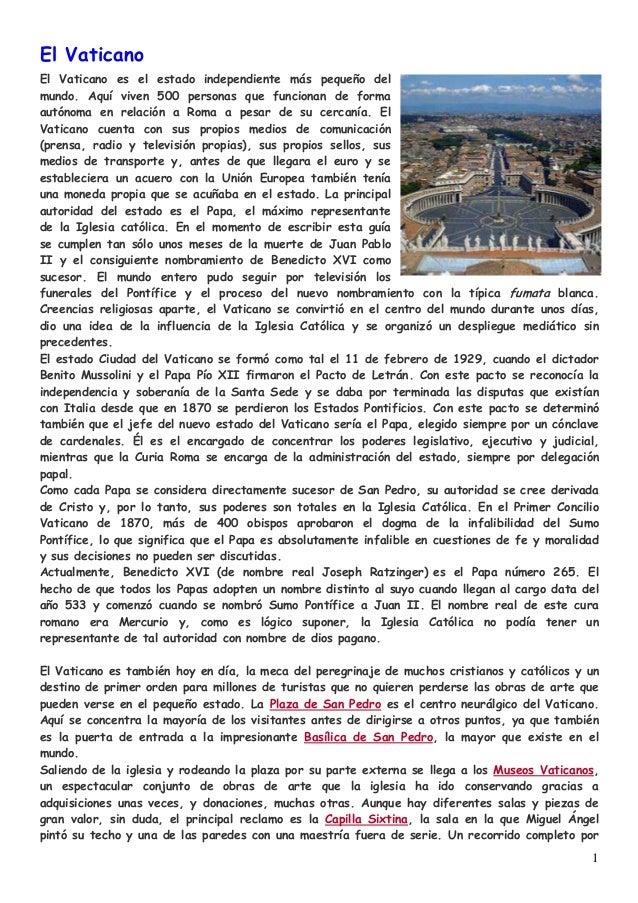 1 El Vaticano El Vaticano es el estado independiente más pequeño del mundo. Aquí viven 500 personas que funcionan de forma...