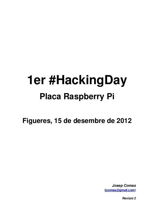 1er #HackingDay     Placa Raspberry PiFigueres, 15 de desembre de 2012                            Josep Comas             ...