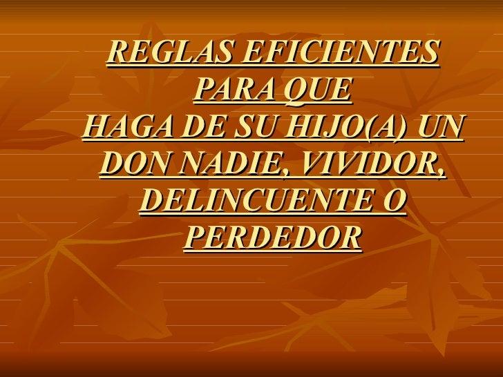 REGLAS EFICIENTES PARA QUE HAGA DE SU HIJO(A) UN DON NADIE, VIVIDOR, DELINCUENTE O PERDEDOR