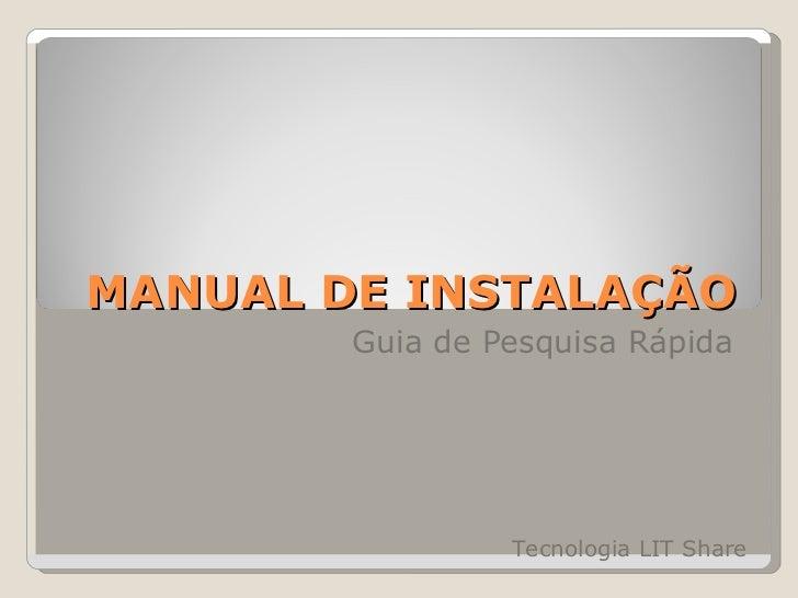 MANUAL DE INSTALAÇÃO Guia de Pesquisa Rápida Tecnologia LIT Share