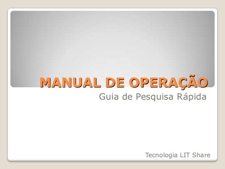 MANUAL DE OPERAÇÃO      Guia de Pesquisa Rápida               Tecnologia LIT Share