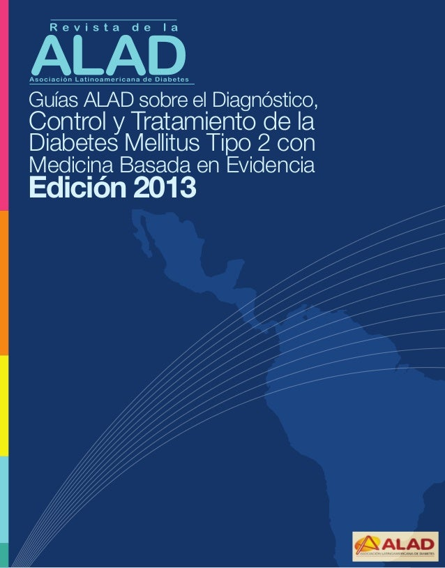 1 GuíasALADsobreelDiagnóstico,ControlyTratamientodela DiabetesMellitusTipo2conMedicinaBasadaenEvidenciaEdición2013 Guías A...