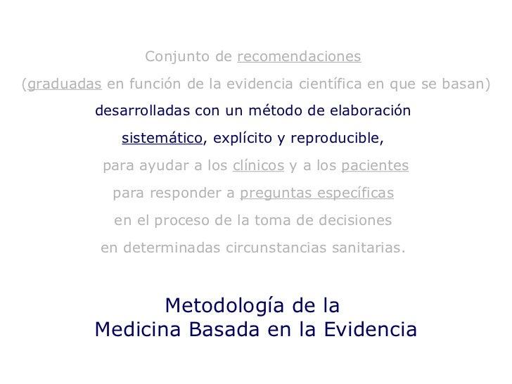 Metodología de la  Medicina Basada en la Evidencia Conjunto de  recomendaciones   ( graduadas  en función de la evidencia ...