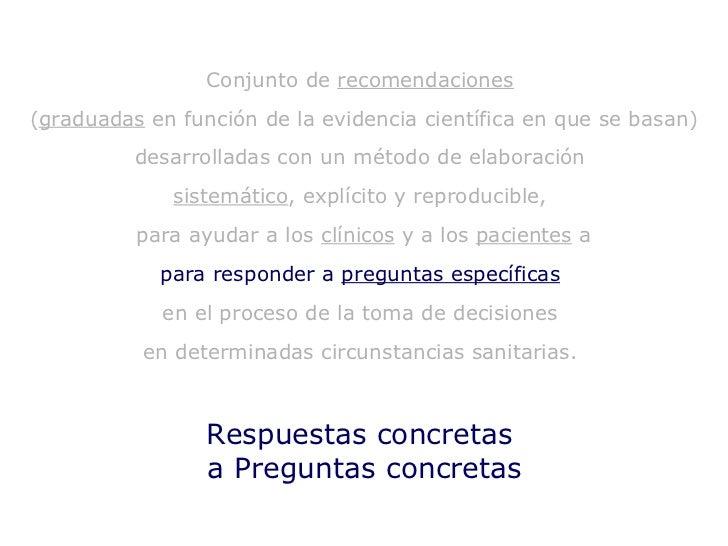 Respuestas concretas  a Preguntas concretas Conjunto de  recomendaciones   ( graduadas  en función de la evidencia científ...