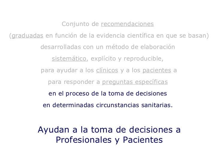 Ayudan a la toma de decisiones a Profesionales y Pacientes Conjunto de  recomendaciones   ( graduadas  en función de la ev...