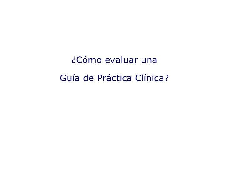 ¿Cómo evaluar una Guía de Práctica Clínica?