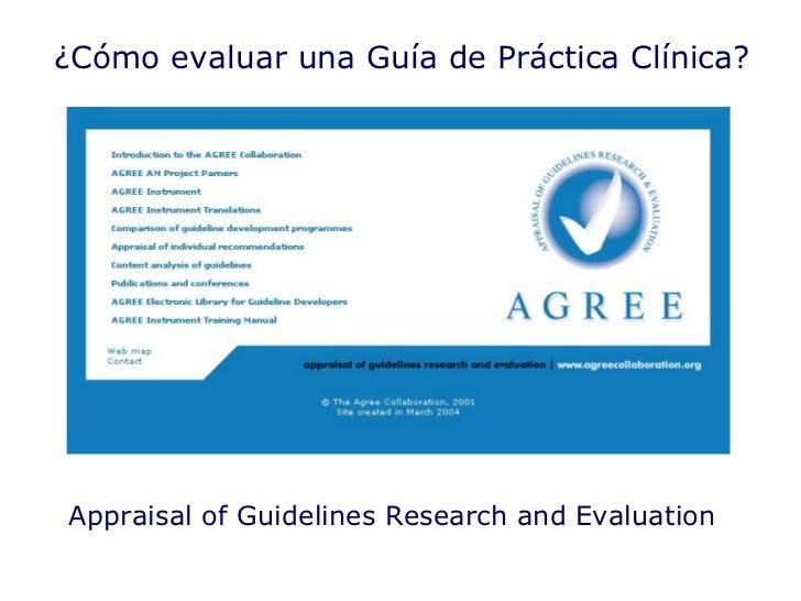 Appraisal of Guidelines Research and Evaluation  ¿Cómo evaluar una Guía de Práctica Clínica?