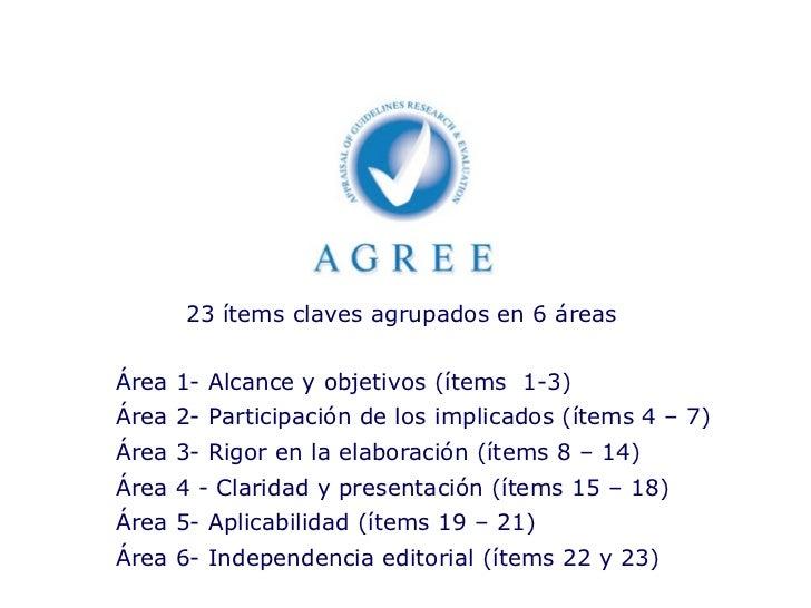 Área 1- Alcance y objetivos   (ítems 1-3) Área 2- Participación de los implicados (ítems 4 – 7) Área 3- Rigor en la elabo...