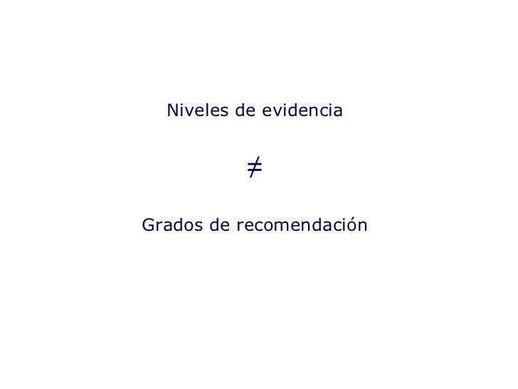 Niveles de evidencia Grados de recomendación ≠