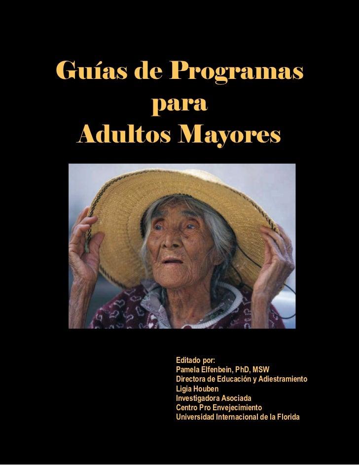 Guías de Programas       para Adultos Mayores        Editado por:        Pamela Elfenbein, PhD, MSW        Directora de Ed...
