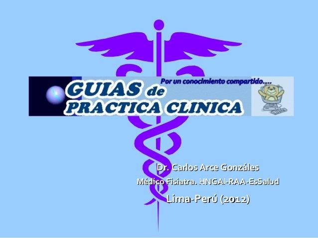 Dr. Carlos Arce GonzálesDr. Carlos Arce GonzálesMédico Fisiatra. HNGAI-RAA-EsSaludMédico Fisiatra. HNGAI-RAA-EsSaludLima-P...