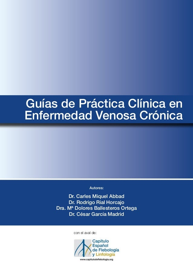 Guías de Práctica Clínica en Enfermedad Venosa Crónica Autores: Dr. Carles Miquel Abbad Dr. Rodrigo Rial Horcajo Dra. Mª D...