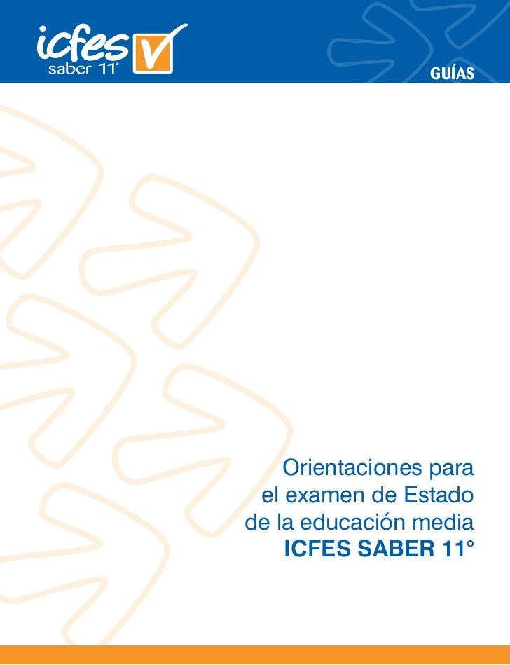 GUÍAS    Orientaciones para el examen de Estadode la educación media    ICFES SABER 11°