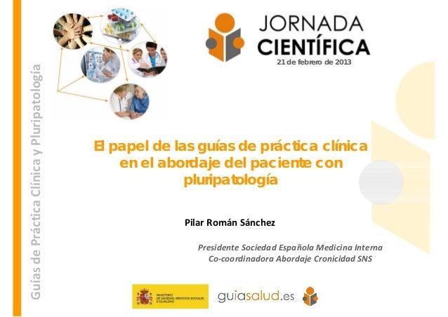 21 de febrero de 2013GuíasdePrácticaClínicayPluripatología                                             El papel de la...