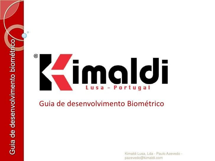 Guia de desenvolvimento biométrico <br />Guia de desenvolvimento Biométrico<br />Kimaldi Lusa, Lda - Paulo Azevedo - pazev...
