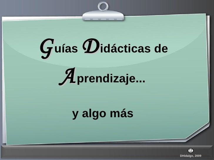 G uías  D idácticas de  A prendizaje... y algo más DHidalgo, 2009 DHidalgo, 2009