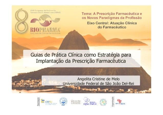 Guias de Prática Clínica como Estratégia para Implantação da Prescrição Farmacêutica Angelita Cristine de Melo Universidad...